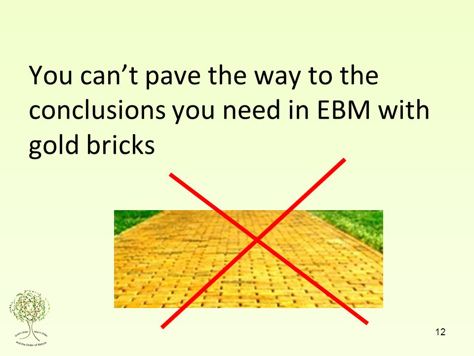 You can't pave the way to the conclusions you need in EBM with gold bricks 12