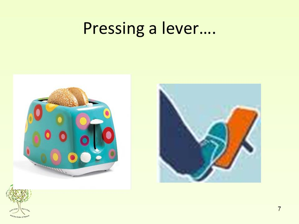 Pressing a lever…. 7