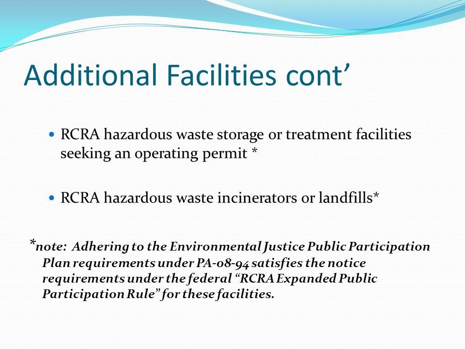 Additional Facilities cont' RCRA hazardous waste storage or treatment facilities seeking an operating permit * RCRA hazardous waste incinerators or la