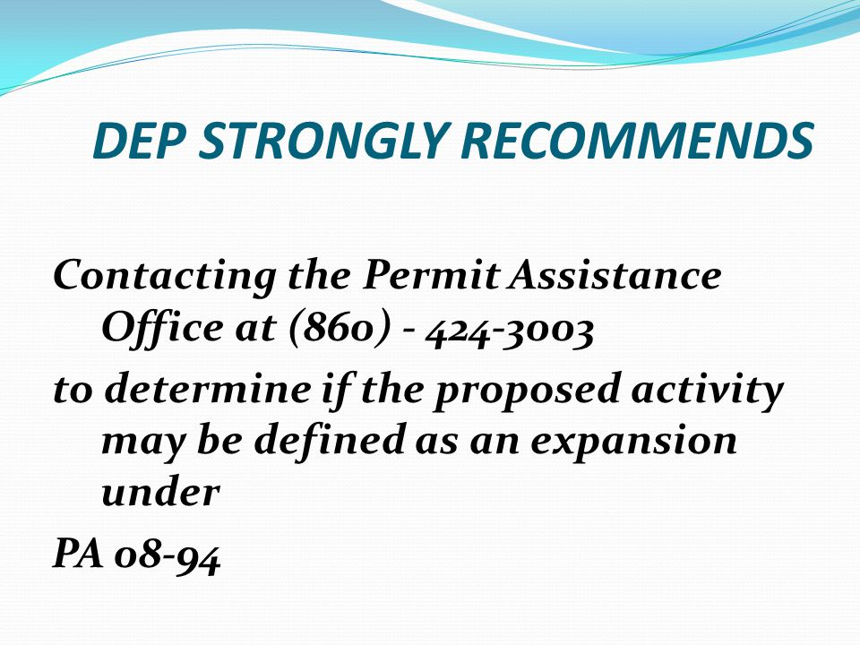 DEP STRONGLY RECOMMENDS Contacting the Permit Assistance Office at (860) - 424-3003 to determine if the proposed activity may be defined as an expansi
