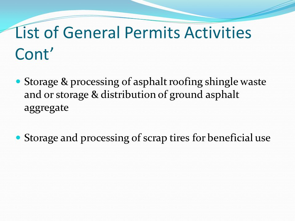 List of General Permits Activities Cont' Storage & processing of asphalt roofing shingle waste and or storage & distribution of ground asphalt aggrega