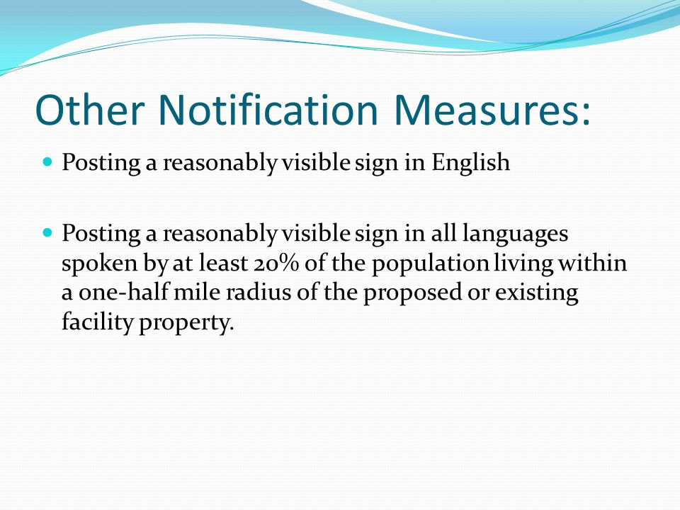 Other Notification Measures: Posting a reasonably visible sign in English Posting a reasonably visible sign in all languages spoken by at least 20% of the population living within a one-half mile radius of the proposed or existing facility property.