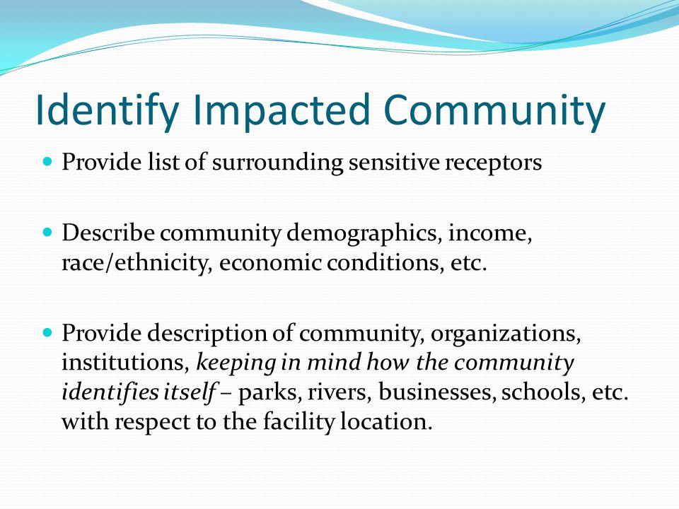 Identify Impacted Community Provide list of surrounding sensitive receptors Describe community demographics, income, race/ethnicity, economic conditions, etc.