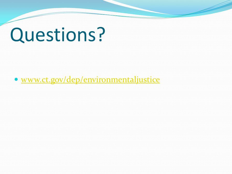 Questions? www.ct.gov/dep/environmentaljustice