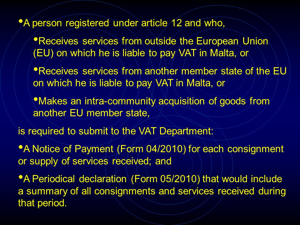 A person registered under article 12 and who, Receives services from outside the European Union (EU) on which he is liable to pay VAT in Malta, or Rec