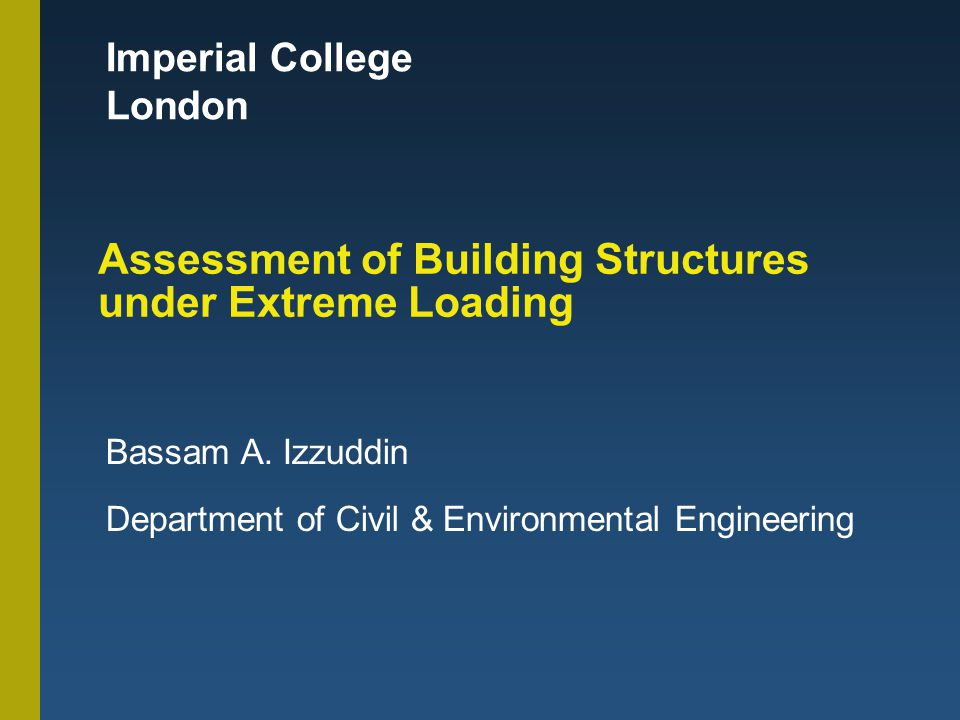 Imperial College London Assessment of Building Structures under Extreme Loading Bassam A.