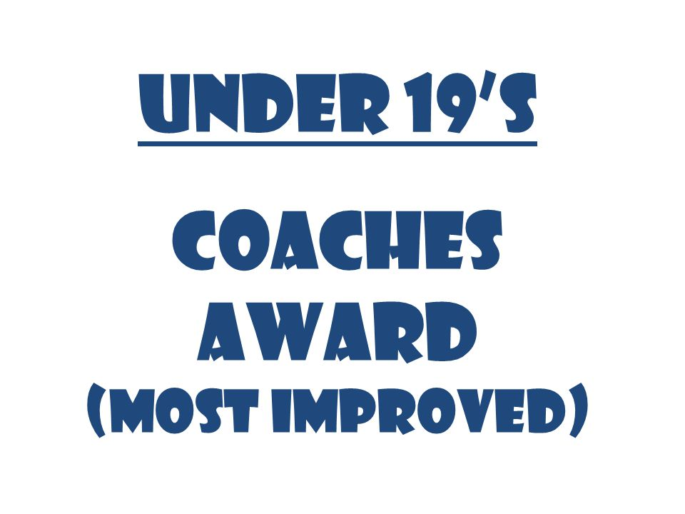 UNDER 19's COACHES AWARD (MOST IMPROVED)