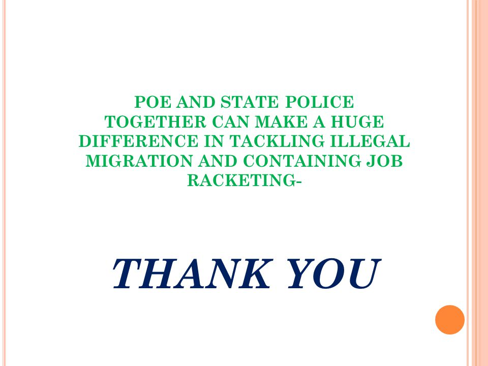 POE AND STATE POLICE TOGETHER CAN MAKE A HUGE DIFFERENCE IN TACKLING ILLEGAL MIGRATION AND CONTAINING JOB RACKETING- THANK YOU