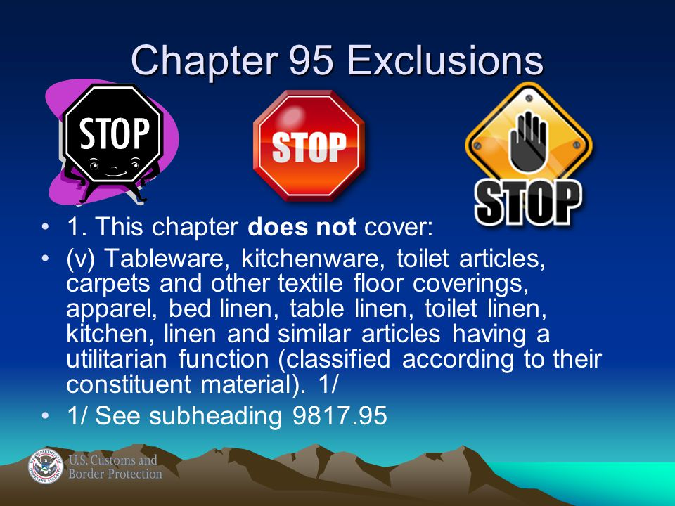 Chapter 95 Exclusions 1. This chapter does not cover: (v) Tableware, kitchenware, toilet articles, carpets and other textile floor coverings, apparel,