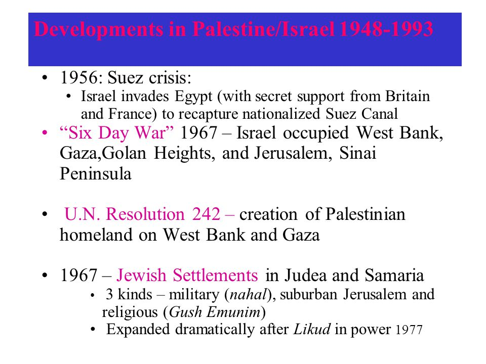 Developments in Palestine/Israel 1948-1993 1956: Suez crisis: Israel invades Egypt (with secret support from Britain and France) to recapture national