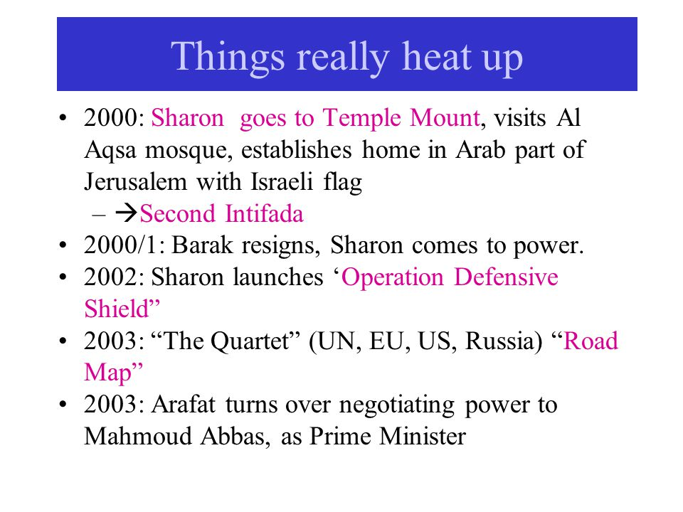 2000: Sharon goes to Temple Mount, visits Al Aqsa mosque, establishes home in Arab part of Jerusalem with Israeli flag –  Second Intifada 2000/1: Bar
