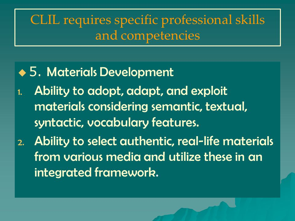 CLIL requires specific professional skills and competencies   5.