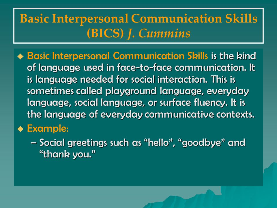 Basic Interpersonal Communication Skills (BICS) J.