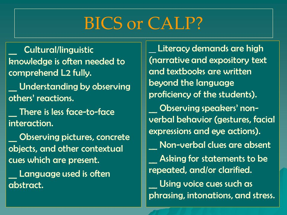 BICS or CALP. __ Cultural/linguistic knowledge is often needed to comprehend L2 fully.