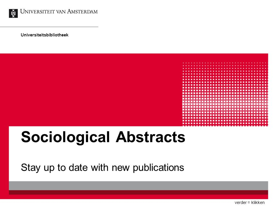 Sociological Abstracts Stay up to date with new publications Universiteitsbibliotheek verder = klikken