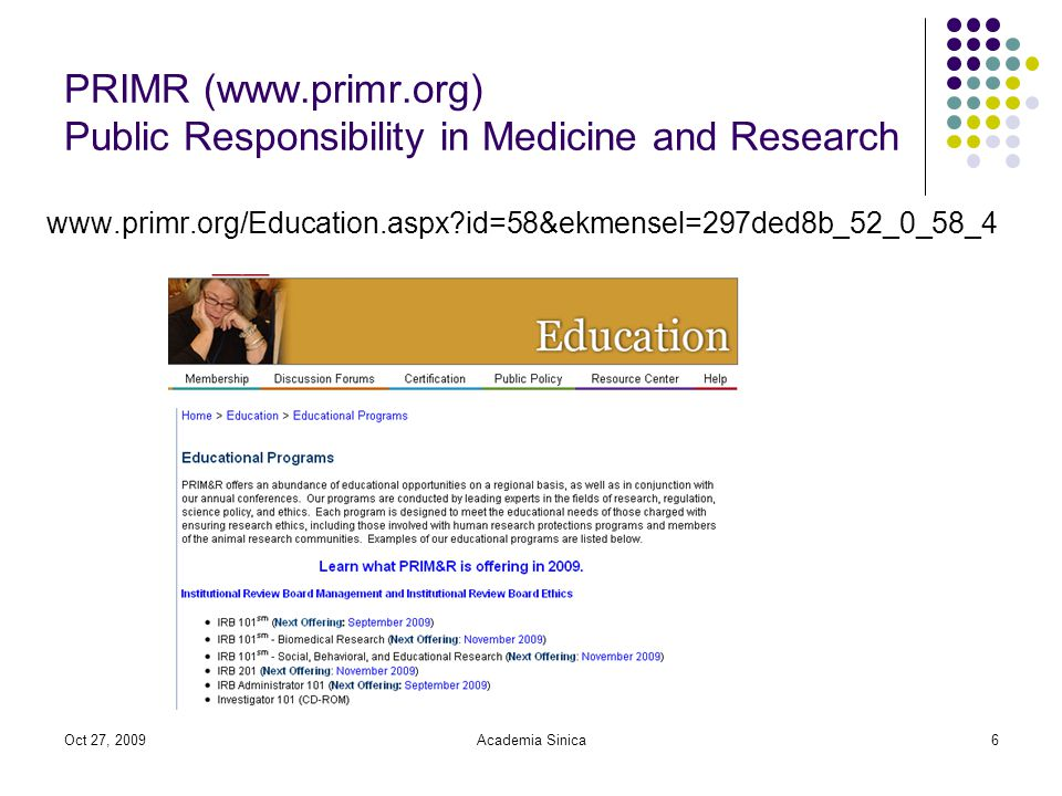 Oct 27, 2009Academia Sinica6 PRIMR (  Public Responsibility in Medicine and Research   id=58&ekmensel=297ded8b_52_0_58_4