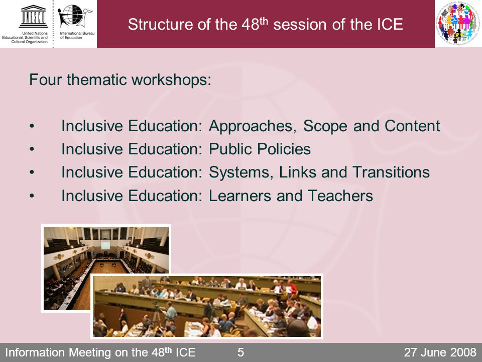 Information Meeting on the 48 th ICE 27 June 20086 Roundtable Roundtable of Ministers of Education Broadcasted debate to transmit key messages of the ICE to a wider audience Discussion of policy gaps and tangible solutions Moderated by Tim Sebastian (BBC) Three Ministers of Education and three young people (representing groups vulnerable to exclusion) Comments by selected experts and policy leaders