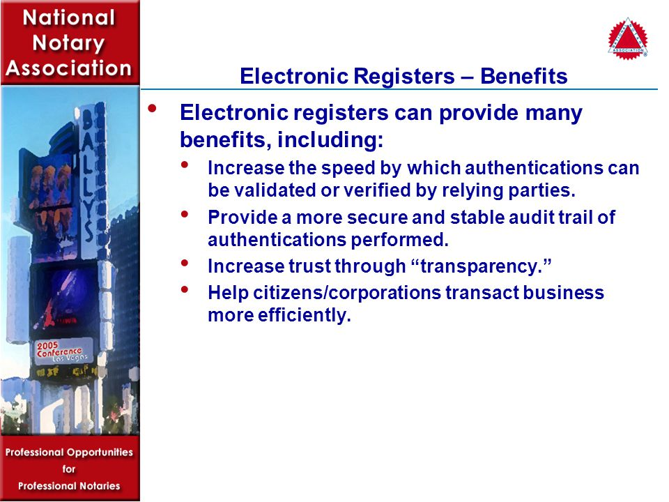 Electronic Registers – Benefits Electronic registers can provide many benefits, including: Increase the speed by which authentications can be validated or verified by relying parties.