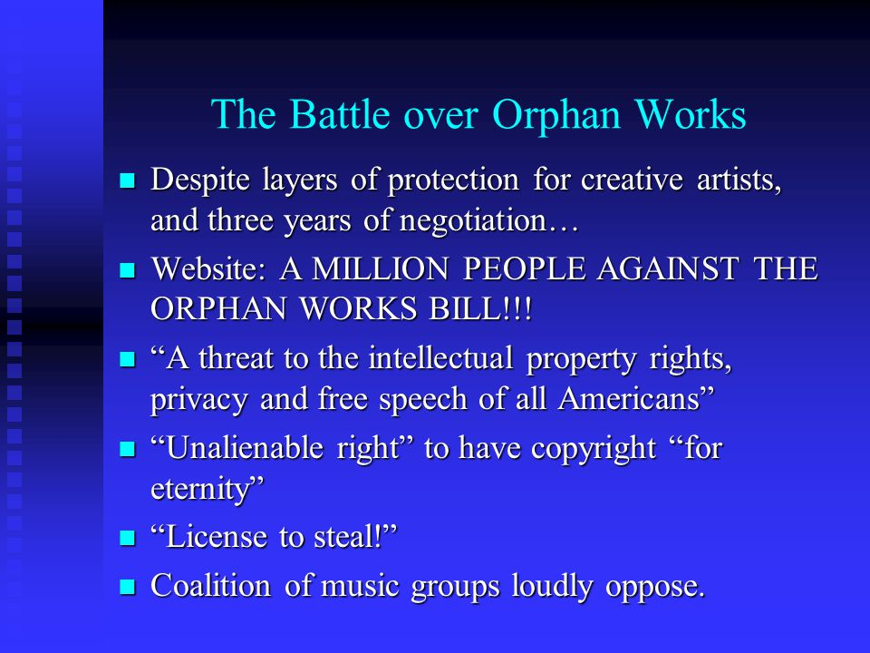 The Battle over Orphan Works Despite layers of protection for creative artists, and three years of negotiation… Despite layers of protection for creative artists, and three years of negotiation… Website: A MILLION PEOPLE AGAINST THE ORPHAN WORKS BILL!!.