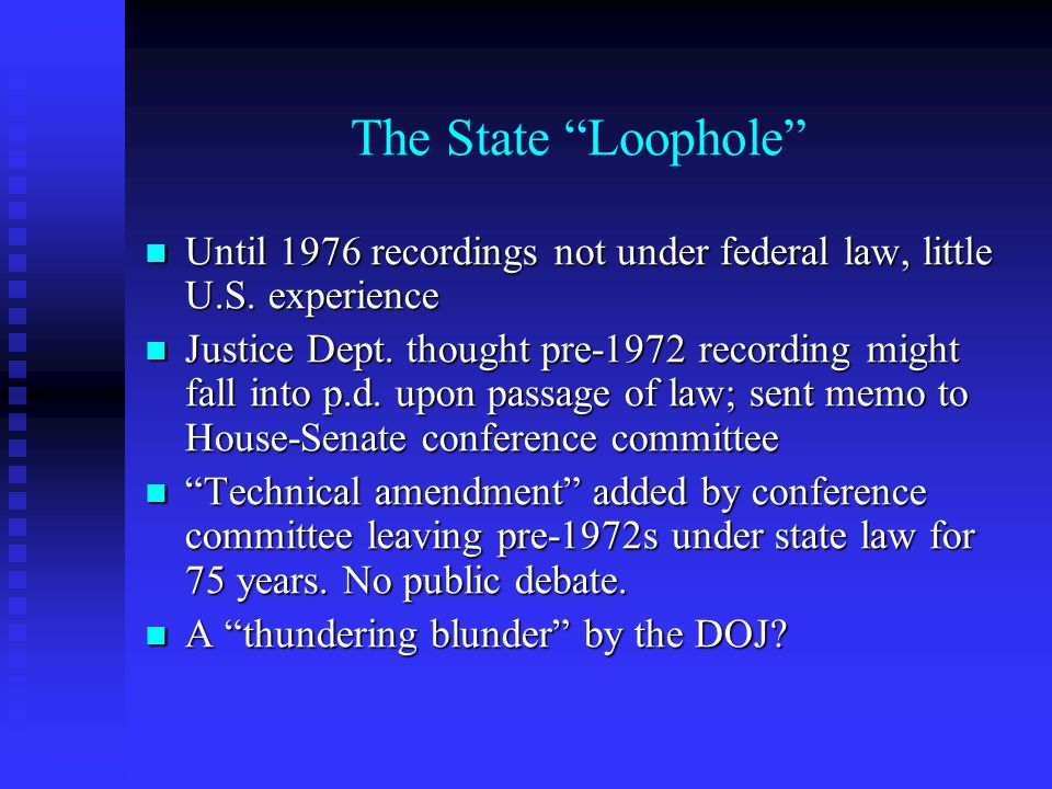 The State Loophole Until 1976 recordings not under federal law, little U.S.