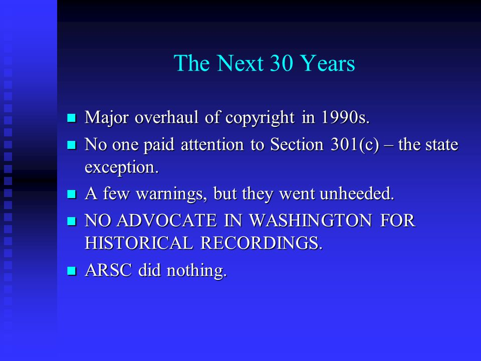 The Next 30 Years Major overhaul of copyright in 1990s.