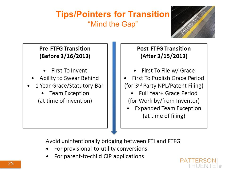 "25 Tips/Pointers for Transition ""Mind the Gap"" Pre-FTFG Transition (Before 3/16/2013 ) First To Invent Ability to Swear Behind 1 Year Grace/Statutory"