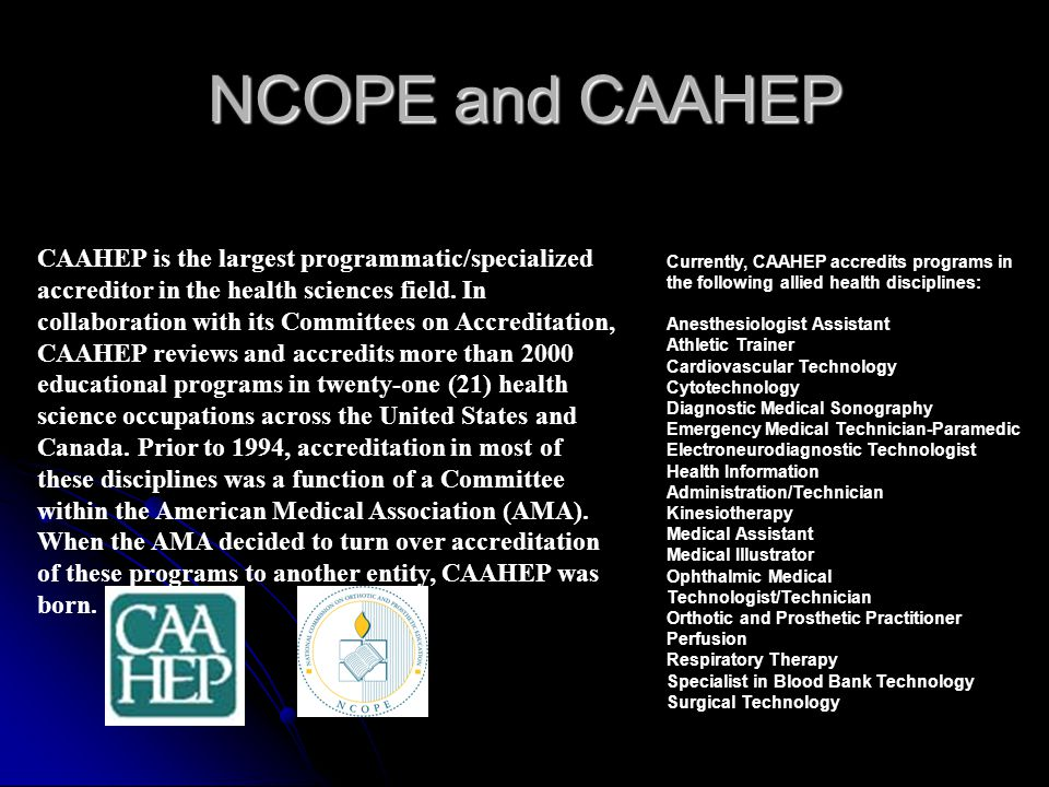 NCOPE and CAAHEP CAAHEP is the largest programmatic/specialized accreditor in the health sciences field. In collaboration with its Committees on Accre