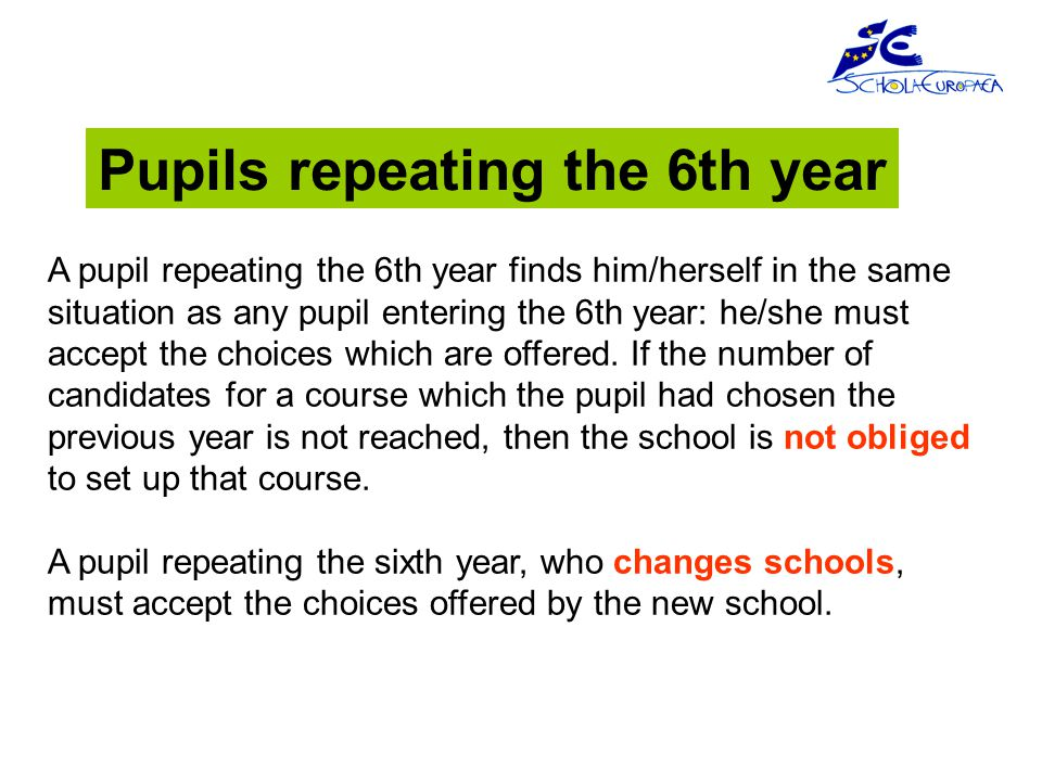 A pupil repeating the 6th year finds him/herself in the same situation as any pupil entering the 6th year: he/she must accept the choices which are offered.