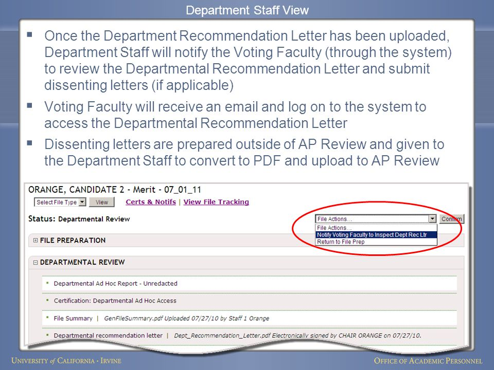  Once the Department Recommendation Letter has been uploaded, Department Staff will notify the Voting Faculty (through the system) to review the Departmental Recommendation Letter and submit dissenting letters (if applicable)  Voting Faculty will receive an email and log on to the system to access the Departmental Recommendation Letter  Dissenting letters are prepared outside of AP Review and given to the Department Staff to convert to PDF and upload to AP Review Department Staff View