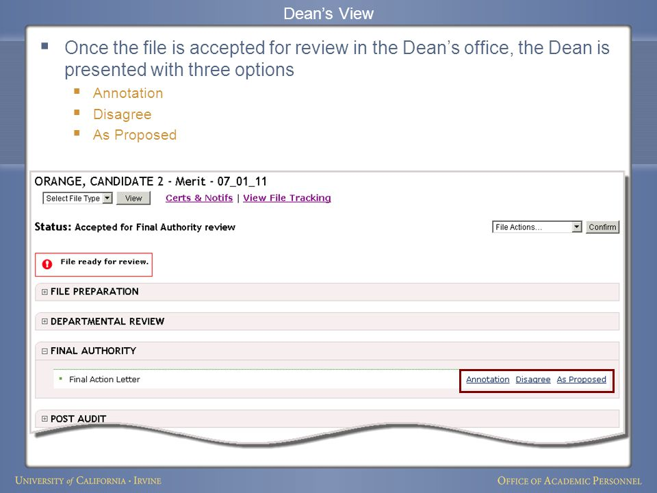 Dean's View  Once the file is accepted for review in the Dean's office, the Dean is presented with three options  Annotation  Disagree  As Proposed