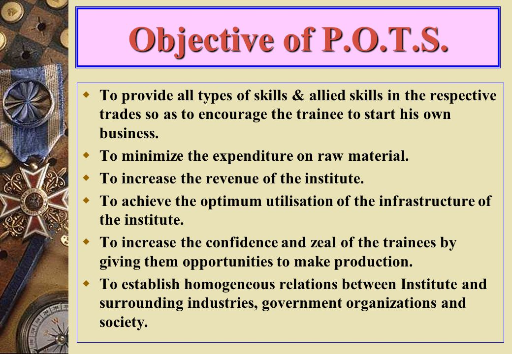 Aim of P.O.T.S. To Serve the Industries, Society & Government as well as semi government organisation, meeting their requirment through Production Ori
