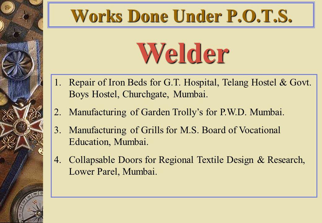 Welder 1.Repair of Iron Beds for G.T.Hospital, Telang Hostel & Govt.