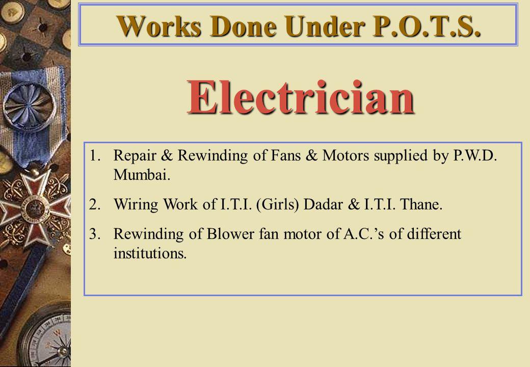 Electrician 1.Repair & Rewinding of Fans & Motors supplied by P.W.D.