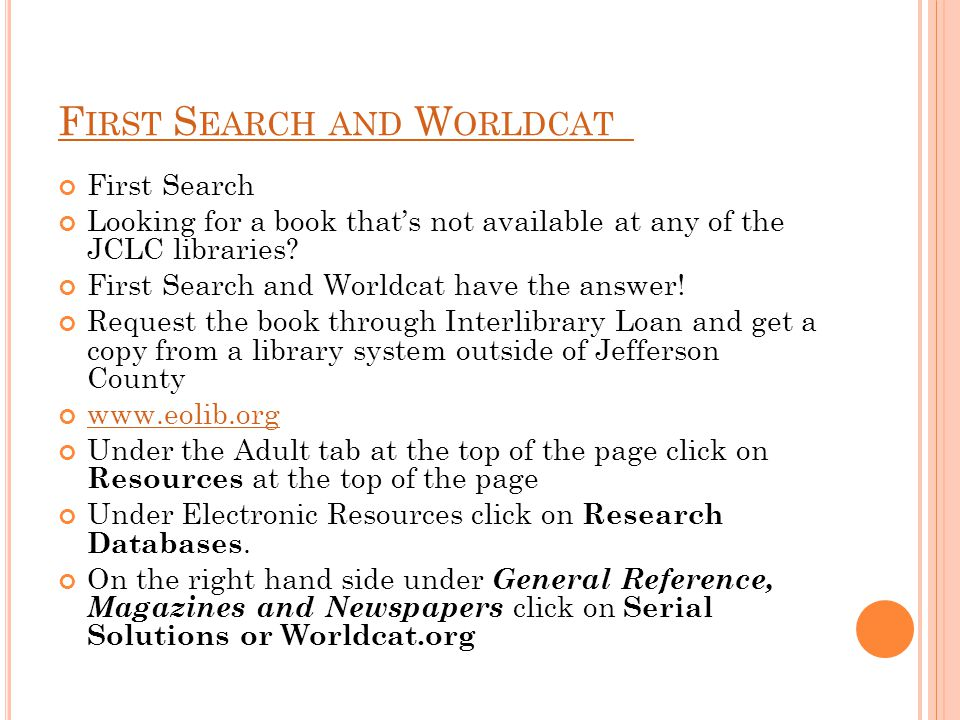 F IRST S EARCH AND W ORLDCAT First Search Looking for a book that's not available at any of the JCLC libraries.