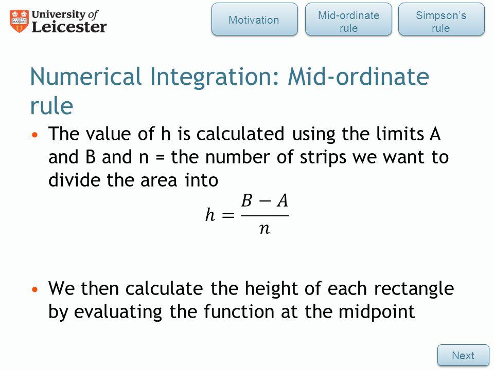 Numerical Integration: Mid-ordinate rule Mid-ordinate rule Simpson's rule Motivation Next