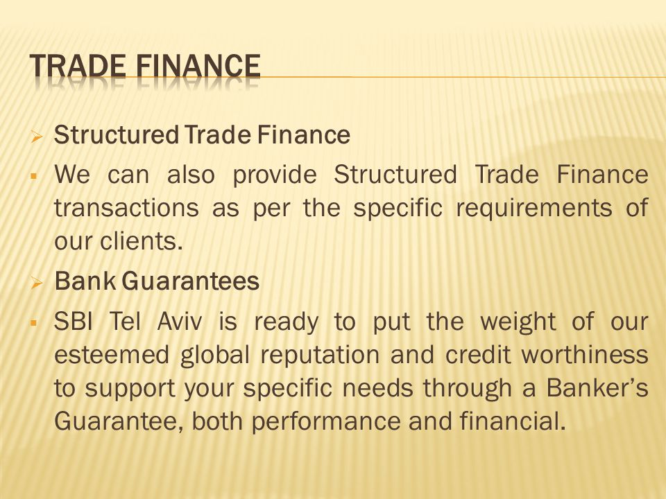  Structured Trade Finance  We can also provide Structured Trade Finance transactions as per the specific requirements of our clients.