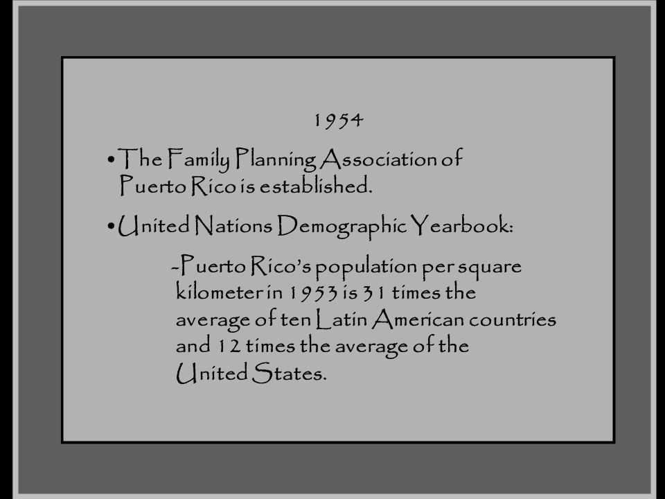 1954 The Family Planning Association of Puerto Rico is established. United Nations Demographic Yearbook: -Puerto Rico's population per square kilomete