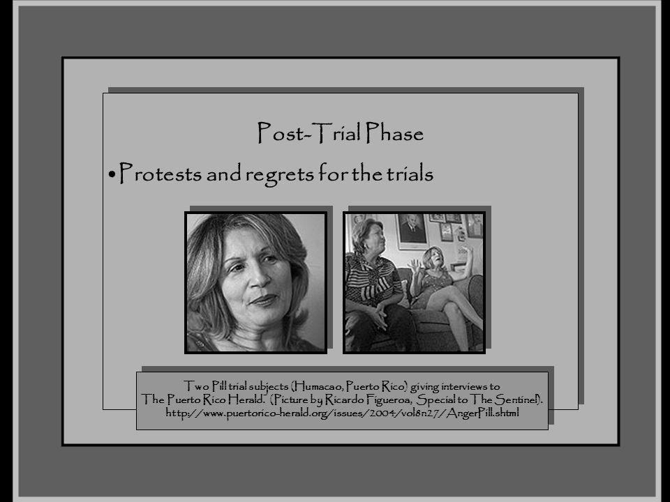 Post-Trial Phase Protests and regrets for the trials Post-Trial Phase Protests and regrets for the trials Two Pill trial subjects (Humacao, Puerto Ric
