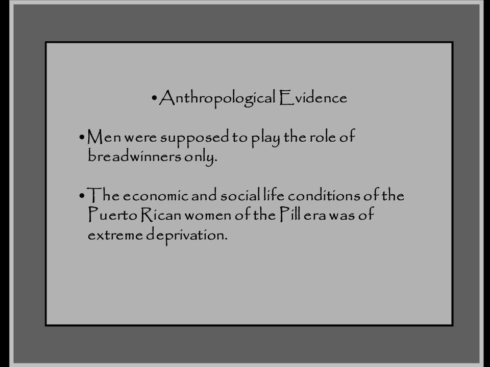 Anthropological Evidence Men were supposed to play the role of breadwinners only. The economic and social life conditions of the Puerto Rican women of