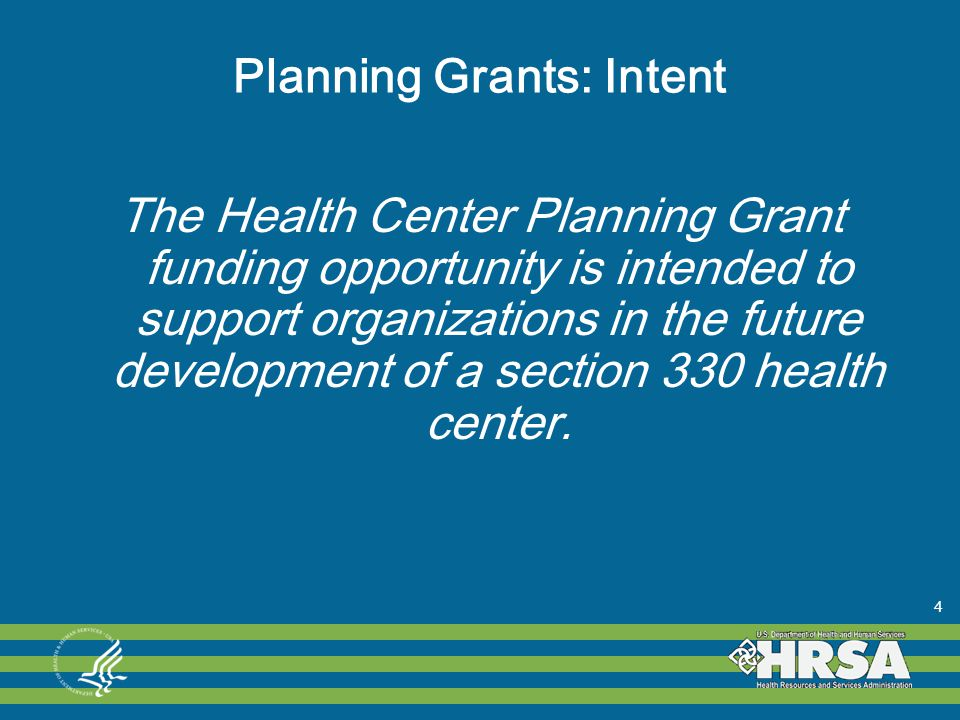 Planning Grants: Intent The Health Center Planning Grant funding opportunity is intended to support organizations in the future development of a section 330 health center.