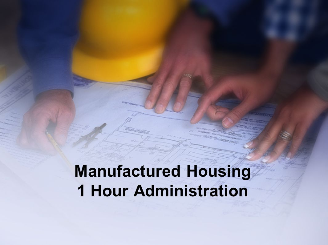 Manufactured Housing 1 Hour Administration