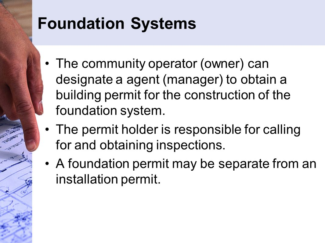 Foundation Systems The community operator (owner) can designate a agent (manager) to obtain a building permit for the construction of the foundation s