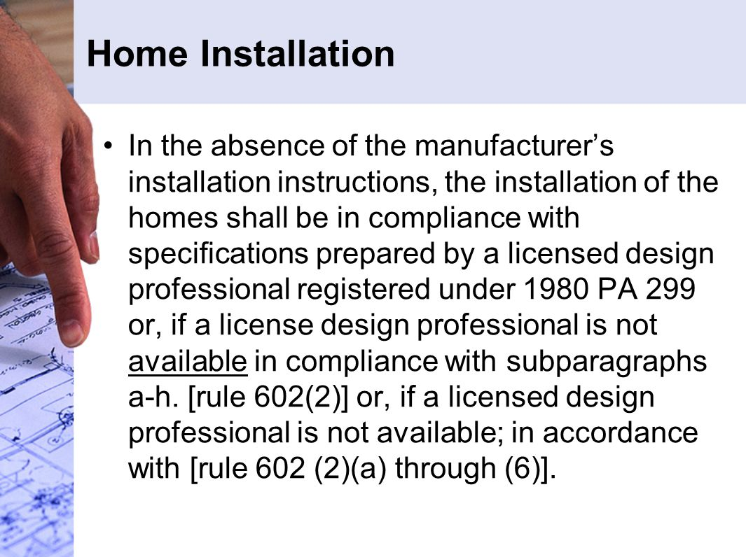 Home Installation In the absence of the manufacturer's installation instructions, the installation of the homes shall be in compliance with specificat
