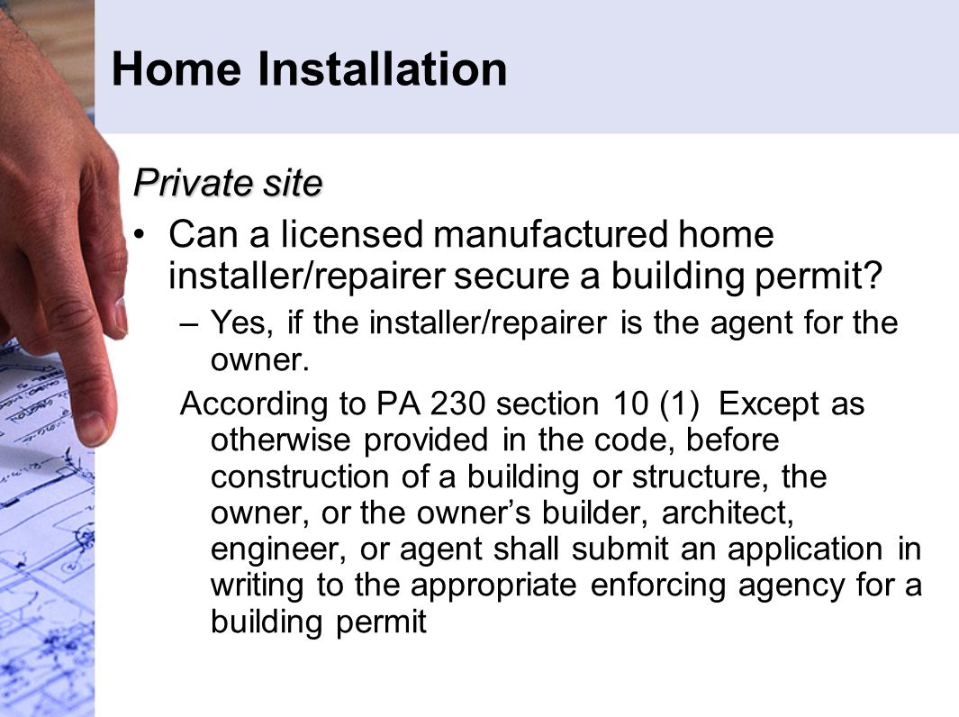 Home Installation Private site Can a licensed manufactured home installer/repairer secure a building permit? –Yes, if the installer/repairer is the ag