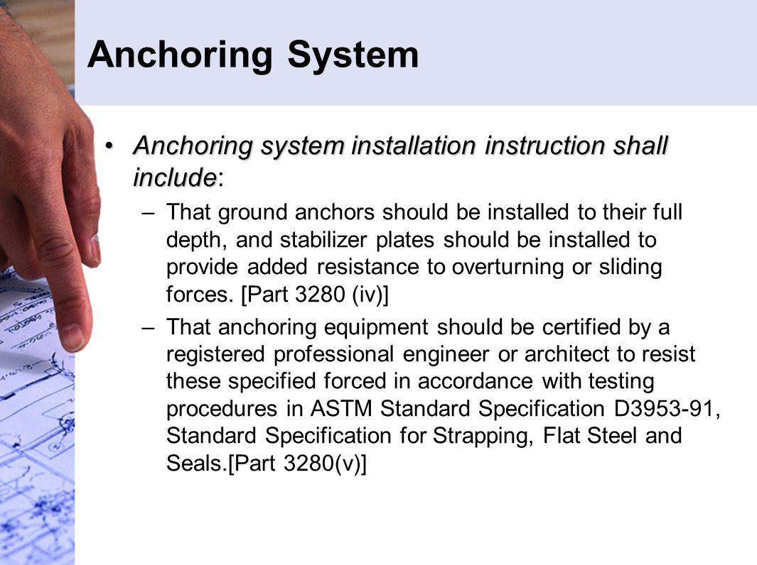 Anchoring System Anchoring system installation instruction shall includeAnchoring system installation instruction shall include: –That ground anchors