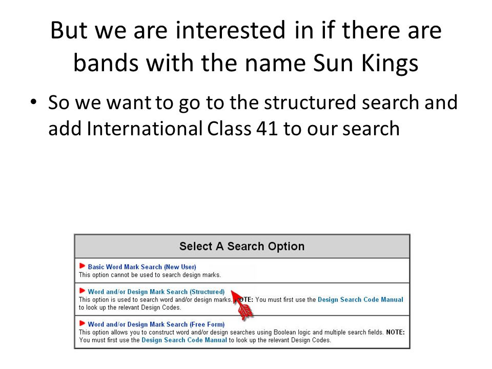 But we are interested in if there are bands with the name Sun Kings So we want to go to the structured search and add International Class 41 to our search 11