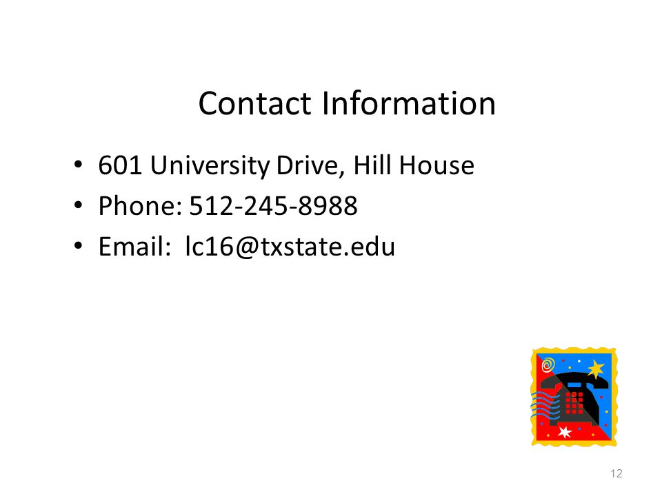 Contact Information 601 University Drive, Hill House Phone: 512-245-8988 Email: lc16@txstate.edu 12