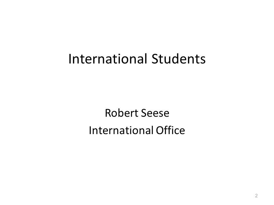 International Students Robert Seese International Office 2