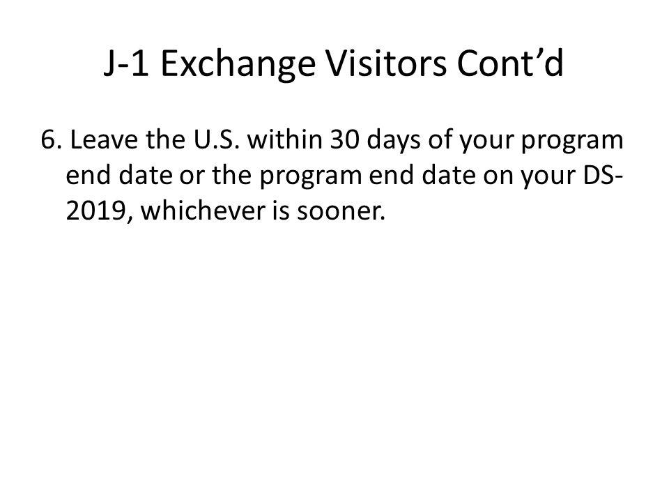 J-1 Exchange Visitors Cont'd 6. Leave the U.S.