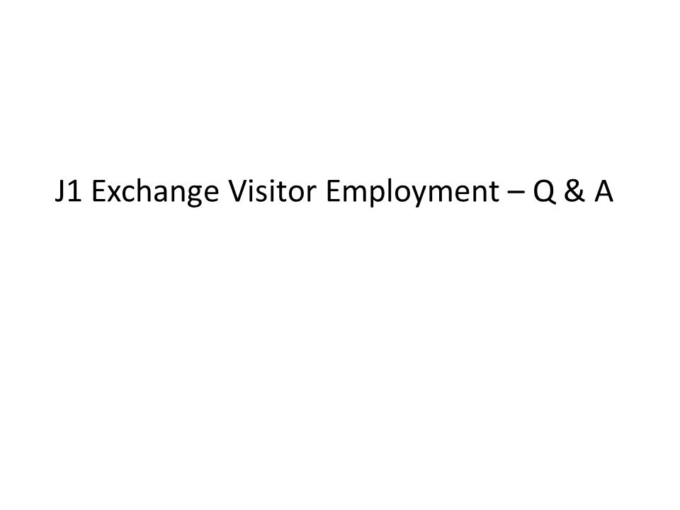 J1 Exchange Visitor Employment – Q & A